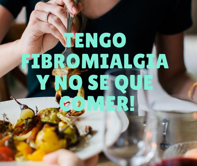 Tengo Fibromialgia y no se que comer!